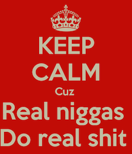 keep-calm-cuz-real-niggas-do-real-shit